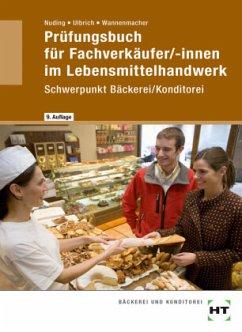 Prüfungsbuch für Fachverkäufer/-innen im Lebensmittelhandwerk Schwerpunkt Bäckerei/Konditorei - Nuding, Helmut; Ulbrich, Klaus; Wannenmacher, Wolfgang