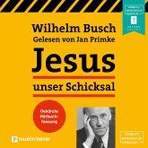 Jesus unser Schicksal (Gekürzt) (MP3-Download)