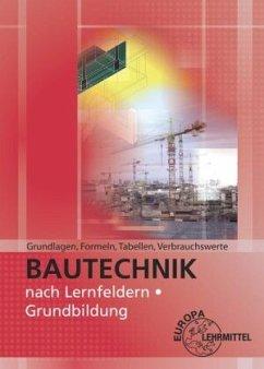 Bautechnik nach Lernfeldern, Grundbildung - Grundlagen, Formeln, Tabellen, Verbrauchswerte - Ballay, Falk;Frey, Hansjörg;Kuhn, Volker