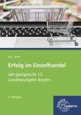 Jahrgangsstufe 12 - Lernfelder 11, 13, 14 / Erfolg im Einzelhandel, Ausgabe Bayern