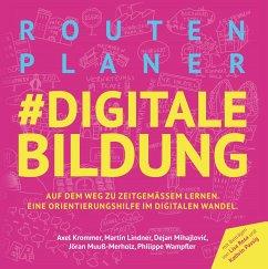 Routenplaner #digitale Bildung - Axel Krommer, Martin Lindner, Dejan Mihajlović, Jöran Muuß-Merholz, Philippe Wampfler