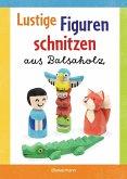 Lustige Figuren schnitzen aus Balsaholz. 17 einfache Schnitzanleitungen. Für Kinder ab 8 Jahren (Mängelexemplar)
