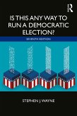 Is This Any Way to Run a Democratic Election? (eBook, PDF)