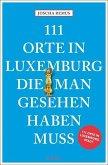 111 Orte in Luxemburg, die man gesehen haben muss (Mängelexemplar)