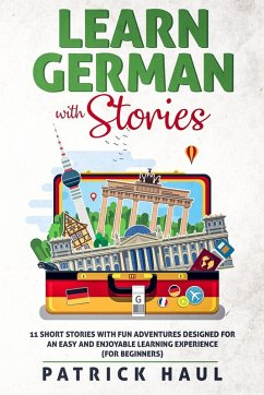 Learn German with Stories: 11 Short Stories with Fun Adventures Designed for an Easy and Enjoyable Learning Experience (for Beginners) (eBook, ePUB) - Haul, Patrick