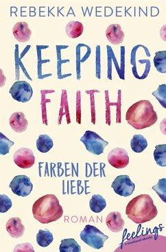 Keeping Faith - Farben der Liebe (eBook, ePUB) - Wedekind, Rebekka