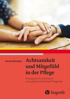 Achtsamkeit und Mitgefühl in der Pflege - Sheridan, Carmel