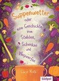 Suppenwetter oder eine Geschichte vom Stehlen, Schenken und Wegwerfen (eBook, ePUB)