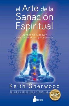 El arte de la sanación espiritual (eBook, ePUB) - Sherwood, Keith