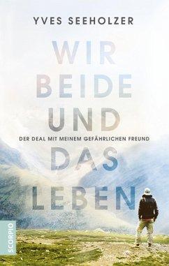 Wir beide und das Leben (eBook, ePUB) - Seeholzer, Yves