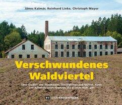 Verschwundenes Waldviertel - Kalmár, János; Linke, Reinhard; Mayer, Christoph