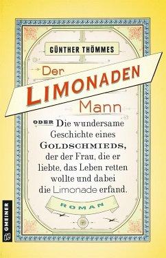 Der Limonadenmann oder Die wundersame Geschichte eines Goldschmieds, der der Frau, die er liebte, das Leben retten wollte und dabei die Limonade erfand (Mängelexemplar) - Thömmes, Günther