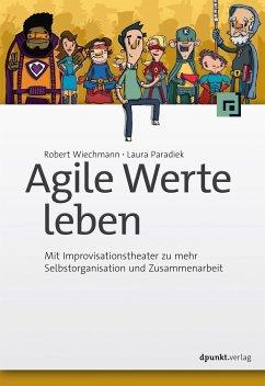 Agile Werte leben - Wiechmann, Robert; Paradiek, Laura