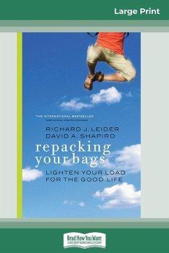 Repacking Your Bags (16pt Large Print Edition) - Leider, Richard J.; Shapiro, David A.
