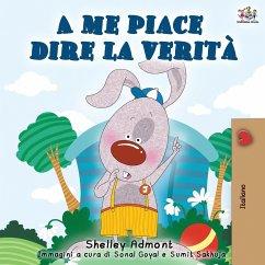 A me piace dire la verità: I Love to Tell the Truth - Italian Edition - Admont, Shelley; Books, Kidkiddos