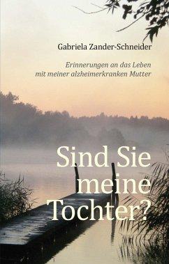 Sind Sie meine Tochter? (eBook, ePUB) - Zander-Schneider, Gabriela