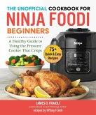 The Unofficial Cookbook for Ninja Foodi Beginners (eBook, ePUB)