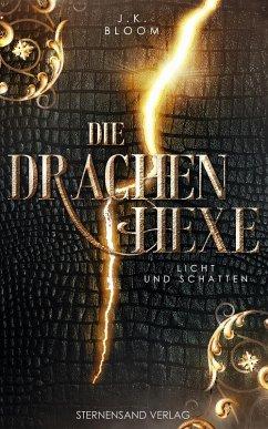 Die Drachenhexe (Band 1): Licht und Schatten (eBook, ePUB) - Bloom, J. K.
