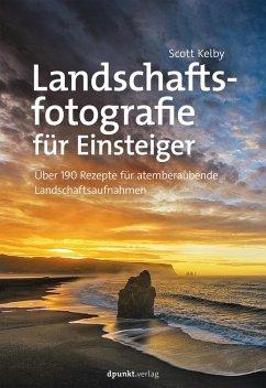 Landschaftsfotografie für Einsteiger (eBook, PDF) - Kelby, Scott
