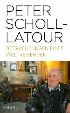 Betrachtungen eines Weltreisenden - Scholl-Latour, Peter