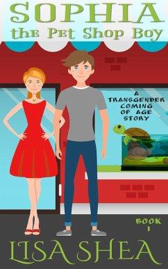 Sophia the Pet Shop Boy - a Transgender Coming of Age Story (A High School Gender Diverse Transformation Novelette, #1) (eBook, ePUB) - Shea, Lisa