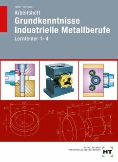 Arbeitsheft Grundkenntnisse Industrielle Metallberufe - Haffer, Reiner; Hönmann, Robert