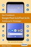 Das Praxisbuch Google Pixel 3a & Pixel 3a XL - Anleitung für Einsteiger (eBook, PDF)