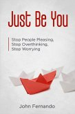 Just Be You: Stop People Pleasing, Stop Overthinking, Stop Worrying (eBook, ePUB)