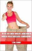 10 kg in einer Woche abnehmen durch vegetarische Ernährung (eBook, ePUB)