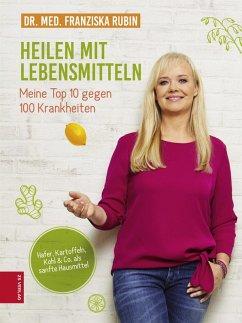 Heilen mit Lebensmitteln: Meine Top 10 gegen 100 Krankheiten (eBook, ePUB) - Rubin, Franziska