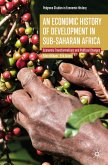 An Economic History of Development in sub-Saharan Africa (eBook, PDF)