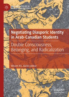 Negotiating Diasporic Identity in Arab-Canadian Students (eBook, PDF) - Abdul-Jabbar, Wisam Kh.