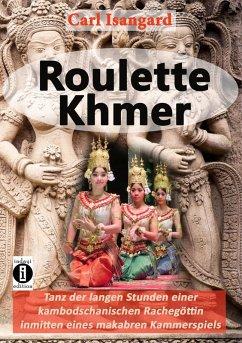 Roulette Khmer - Tanz der langen Stunden einer kambodschanischen Rachegöttin inmitten eines makabren Kammerspiels (eBook, ePUB) - Isangard, Carl
