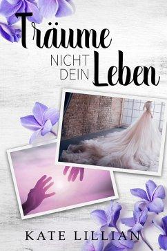 Träume nicht dein Leben (eBook, ePUB) - Lillian, Kate
