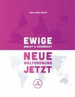 Ewige Macht und Ohnmacht - Neue Weltordnung jetzt - Hacker, Hans-Georg
