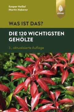 Was ist das? Die 120 wichtigsten Gehölze (eBook, PDF) - Heißel, Kaspar; Haberer, Martin