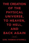 The Creation of the Physical Universe, to Heaven, to Hell, and Back Again
