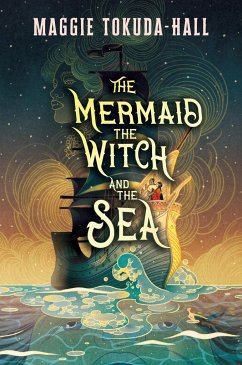The Mermaid, the Witch, and the Sea - Tokuda-Hall, Maggie