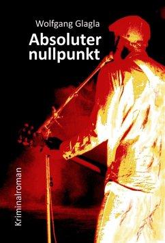Absoluternullpunkt / Richard Tackert Bd.9 (eBook, ePUB) - Glagla, Wolfgang