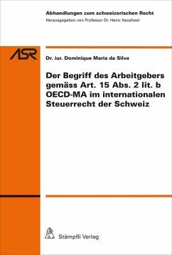 Der Begriff des Arbeitgebers gemäss Art.15 Abs.2 lit.b OECD-MA im internationalen Steuerrecht der CH (eBook, PDF) - da Silva, Dominique Maria