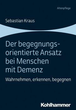 Der begegnungsorientierte Ansatz bei Menschen mit Demenz (eBook, PDF) - Kraus, Sebastian