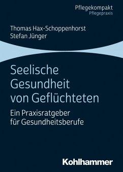 Seelische Gesundheit von Geflüchteten (eBook, ePUB) - Hax-Schoppenhorst, Thomas; Jünger, Stefan