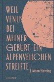 Weil Venus bei meiner Geburt ein Alpenveilchen streifte (eBook, ePUB)