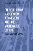 On Self-Harm, Narcissism, Atonement, and the Vulnerable Christ (eBook, ePUB)