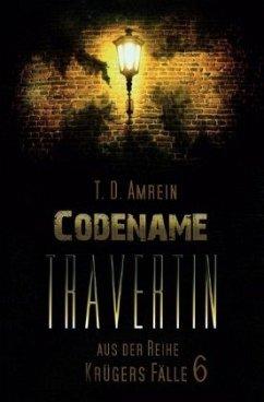 Codename Travertin - Amrein, T. D.