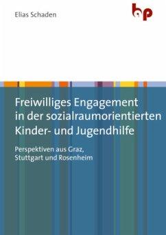Freiwilliges Engagement in der sozialraumorientierten Kinder- und Jugendhilfe - Schaden, Elias