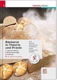 Bäckerei in Theorie und Praxis Lebensmittelkunde . Bäckereitechnologie . Fachkunde inkl. digitalem Zusatzpaket