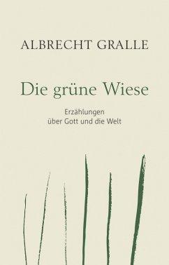 Die grüne Wiese (eBook, ePUB) - Gralle, Albrecht
