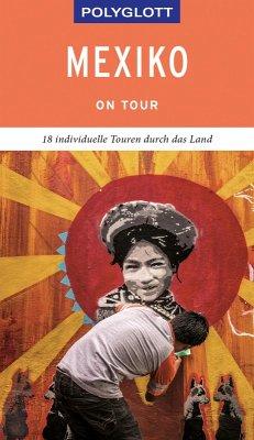 POLYGLOTT on tour Reiseführer Mexiko (eBook, ePUB) - Egelkraut, Ortrun