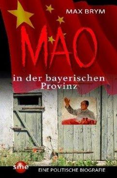 Mao in der bayerischen Provinz - Brym, Max